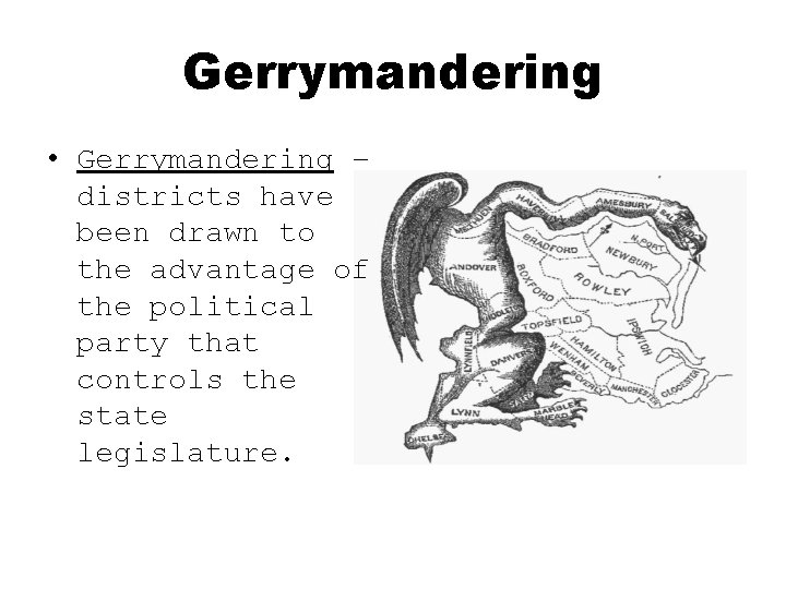 Gerrymandering • Gerrymandering – districts have been drawn to the advantage of the political