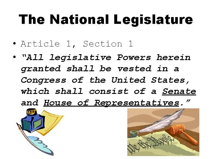 "The National Legislature • Article 1, Section 1 • ""All legislative Powers herein granted"