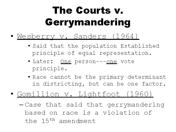 The Courts v. Gerrymandering • Wesberry v. Sanders (1964) • Said that the population