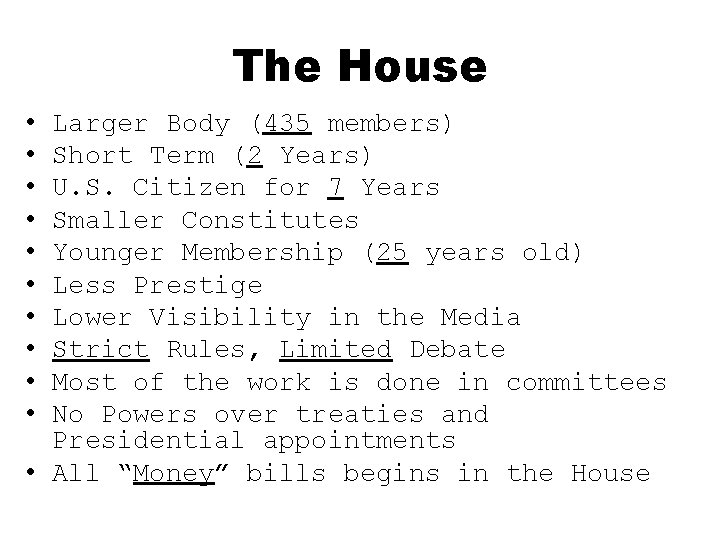 The House • • • Larger Body (435 members) Short Term (2 Years) U.