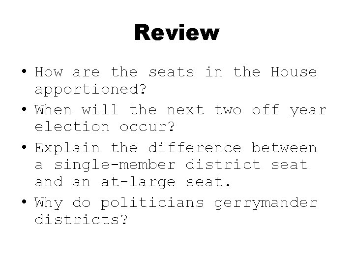 Review • How are the seats in the House apportioned? • When will the