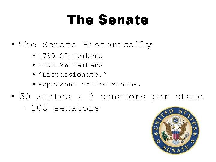 The Senate • The Senate Historically • • 1789— 22 members 1791— 26 members