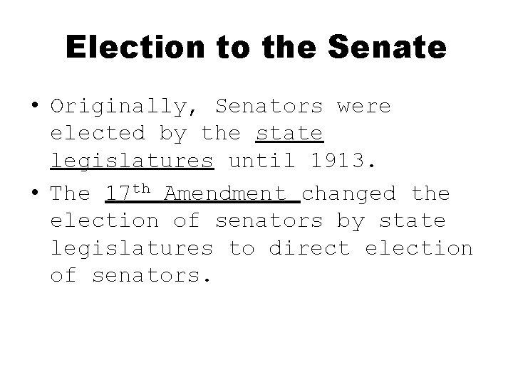 Election to the Senate • Originally, Senators were elected by the state legislatures until