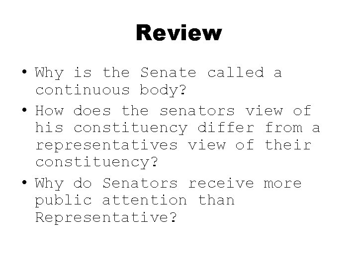 Review • Why is the Senate called a continuous body? • How does the