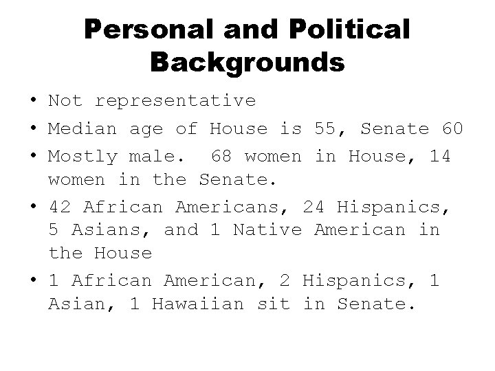 Personal and Political Backgrounds • Not representative • Median age of House is 55,
