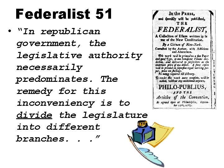 "Federalist 51 • ""In republican government, the legislative authority necessarily predominates. The remedy for"