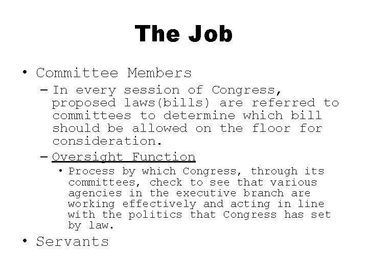 The Job • Committee Members – In every session of Congress, proposed laws(bills) are