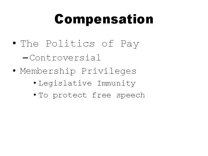 Compensation • The Politics of Pay – Controversial • Membership Privileges • Legislative Immunity