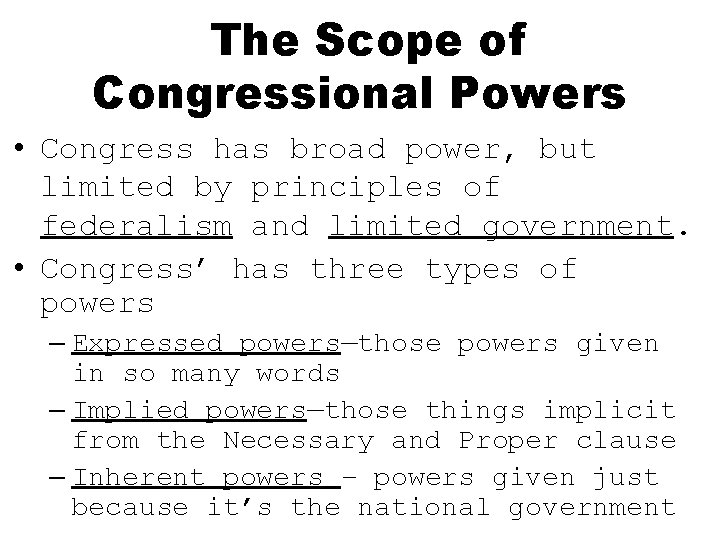 The Scope of Congressional Powers • Congress has broad power, but limited by principles
