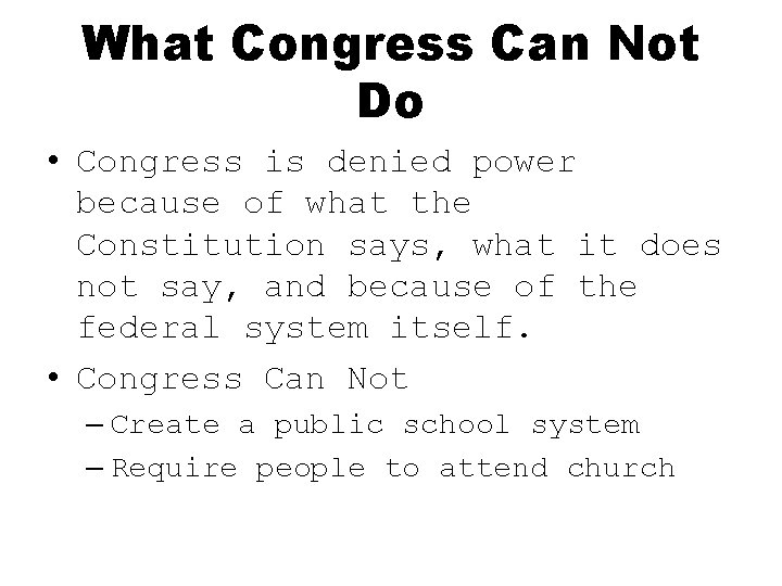 What Congress Can Not Do • Congress is denied power because of what the