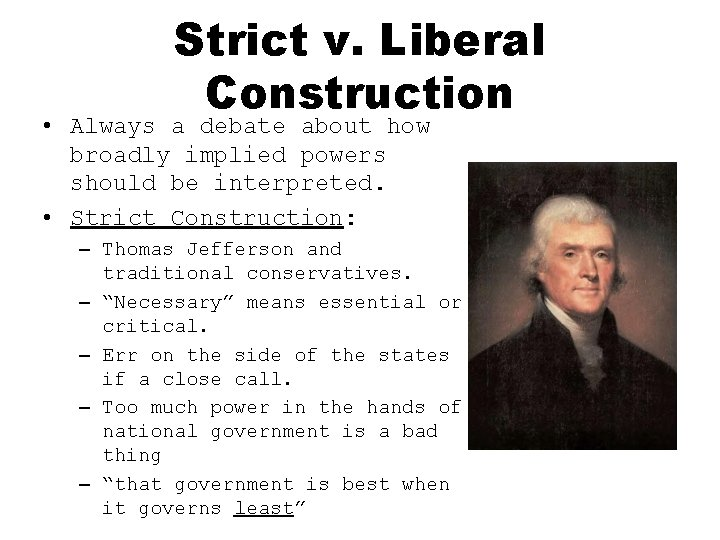 Strict v. Liberal Construction • Always a debate about how broadly implied powers should