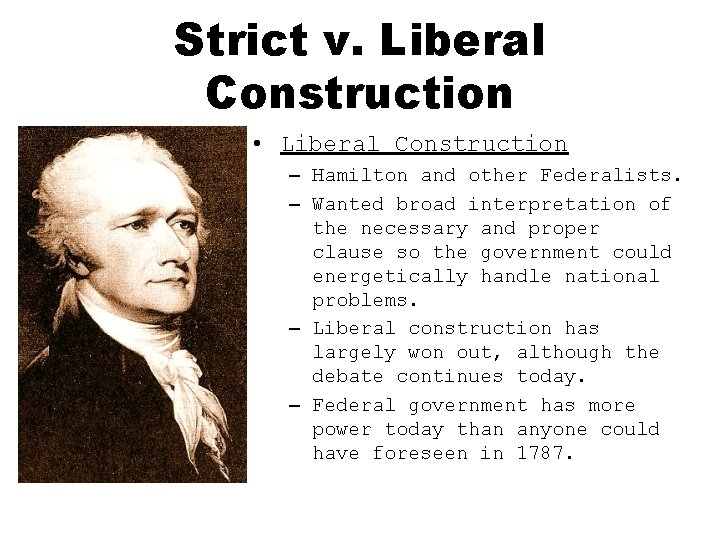 Strict v. Liberal Construction • Liberal Construction – Hamilton and other Federalists. – Wanted