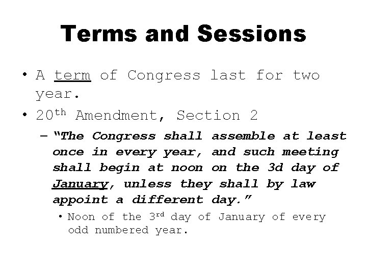 Terms and Sessions • A term of Congress last for two year. • 20