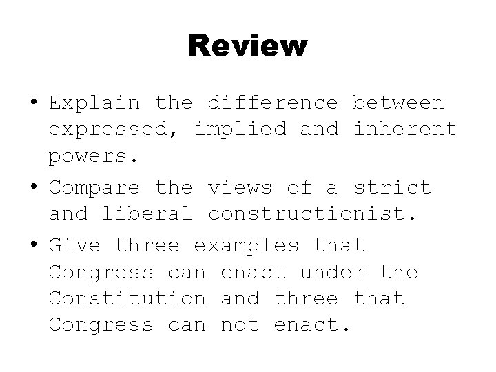 Review • Explain the difference between expressed, implied and inherent powers. • Compare the