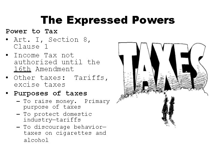 The Expressed Powers Power to Tax • Art. I, Section 8, Clause 1 •