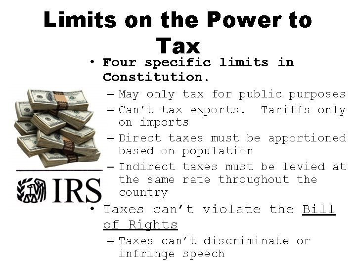 Limits on the Power to Tax • Four specific limits in Constitution. – May