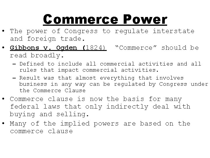 Commerce Power • The power of Congress to regulate interstate and foreign trade. •