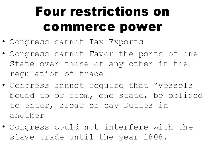 Four restrictions on commerce power • Congress cannot Tax Exports • Congress cannot Favor