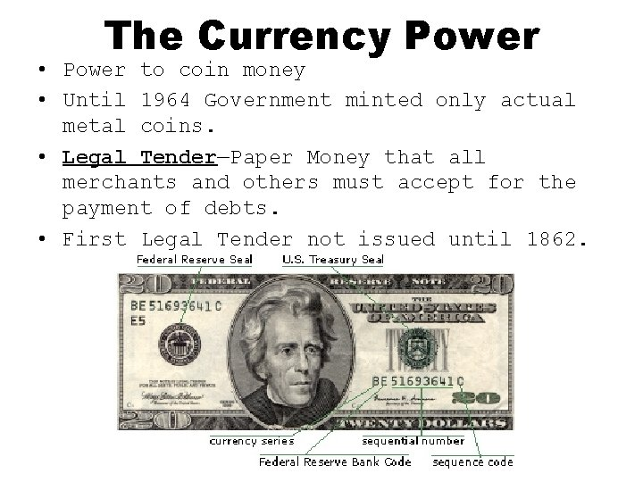 The Currency Power • Power to coin money • Until 1964 Government minted only