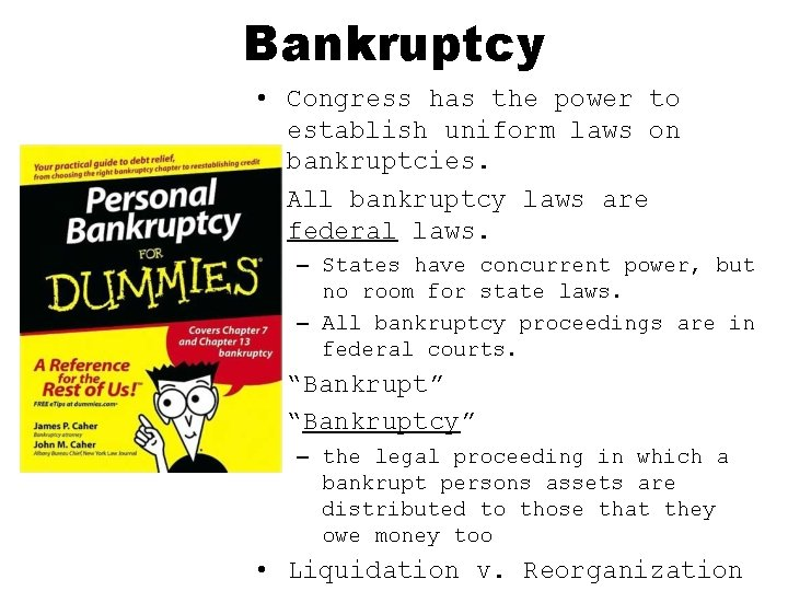 Bankruptcy • Congress has the power to establish uniform laws on bankruptcies. • All