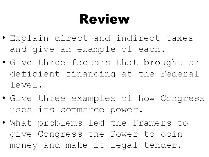 Review • Explain direct and indirect taxes and give an example of each. •