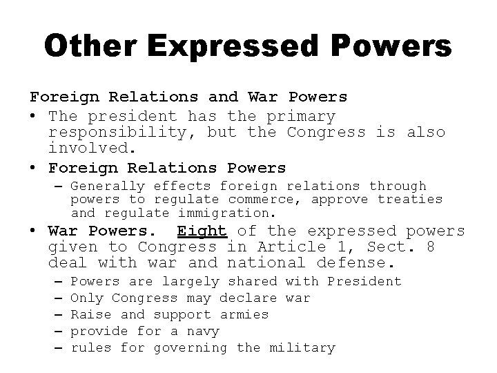 Other Expressed Powers Foreign Relations and War Powers • The president has the primary