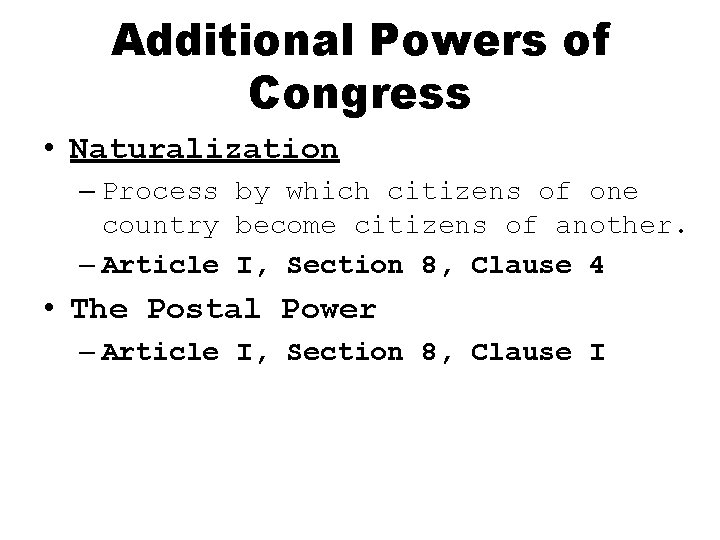 Additional Powers of Congress • Naturalization – Process by which citizens of one country