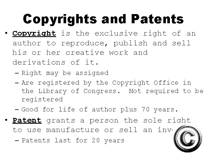 Copyrights and Patents • Copyright is the exclusive right of an author to reproduce,