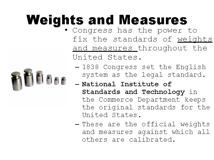 Weights and Measures • Congress has the power to fix the standards of weights