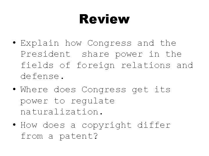 Review • Explain how Congress and the President share power in the fields of