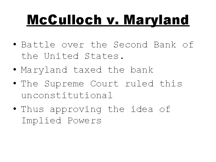 Mc. Culloch v. Maryland • Battle over the Second Bank of the United States.