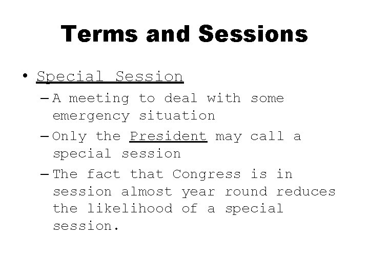 Terms and Sessions • Special Session – A meeting to deal with some emergency