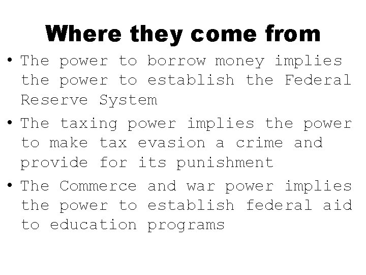 Where they come from • The power to borrow money implies the power to