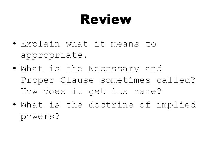 Review • Explain what it means to appropriate. • What is the Necessary and