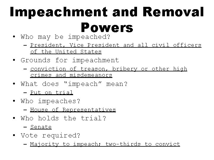 Impeachment and Removal Powers • Who may be impeached? – President, Vice President and