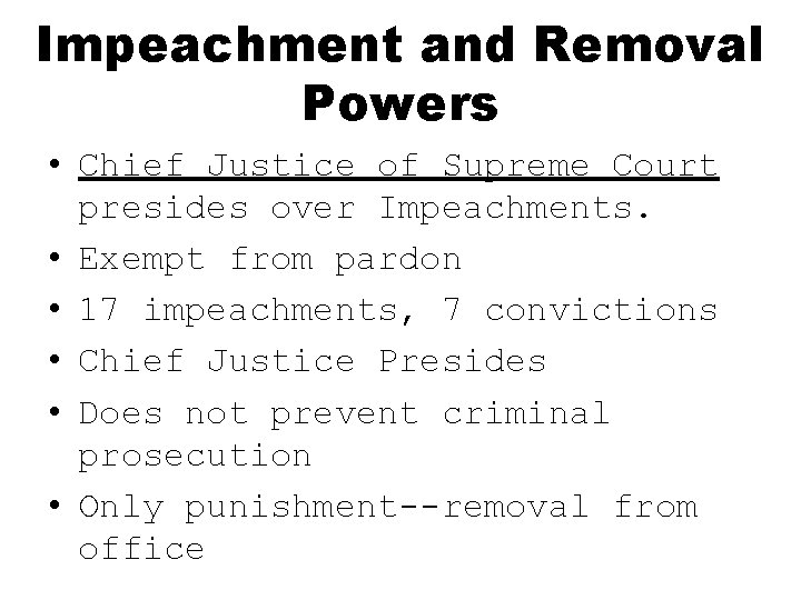Impeachment and Removal Powers • Chief Justice of Supreme Court presides over Impeachments. •