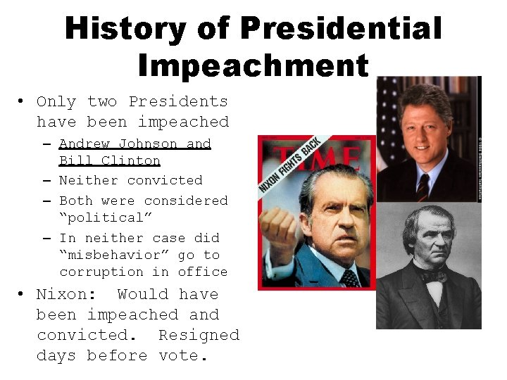 History of Presidential Impeachment • Only two Presidents have been impeached – Andrew Johnson