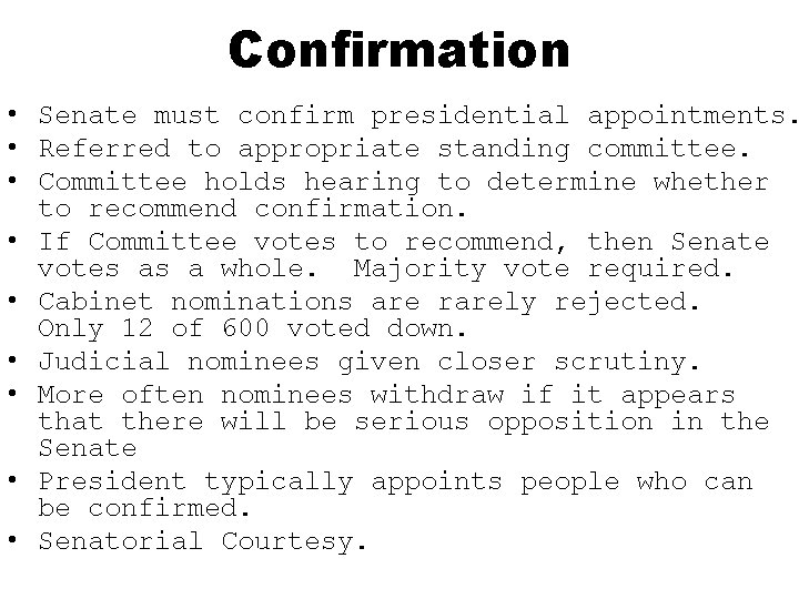 Confirmation • Senate must confirm presidential appointments. • Referred to appropriate standing committee. •