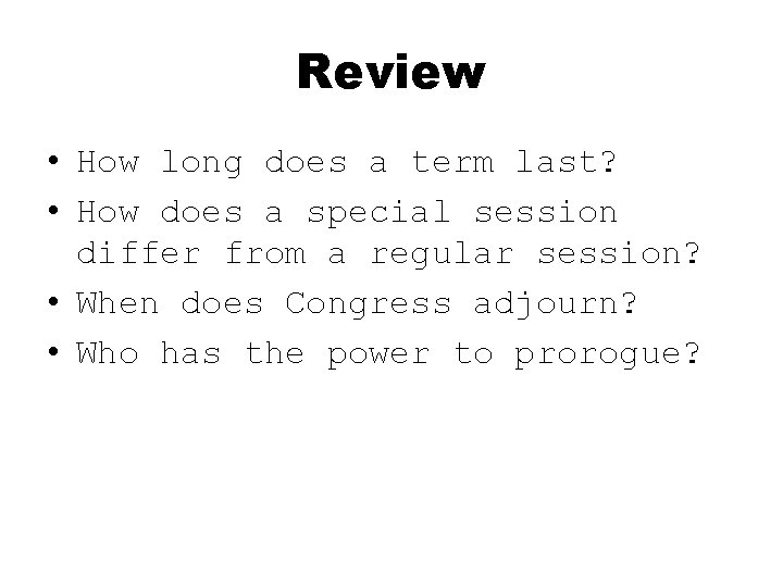 Review • How long does a term last? • How does a special session
