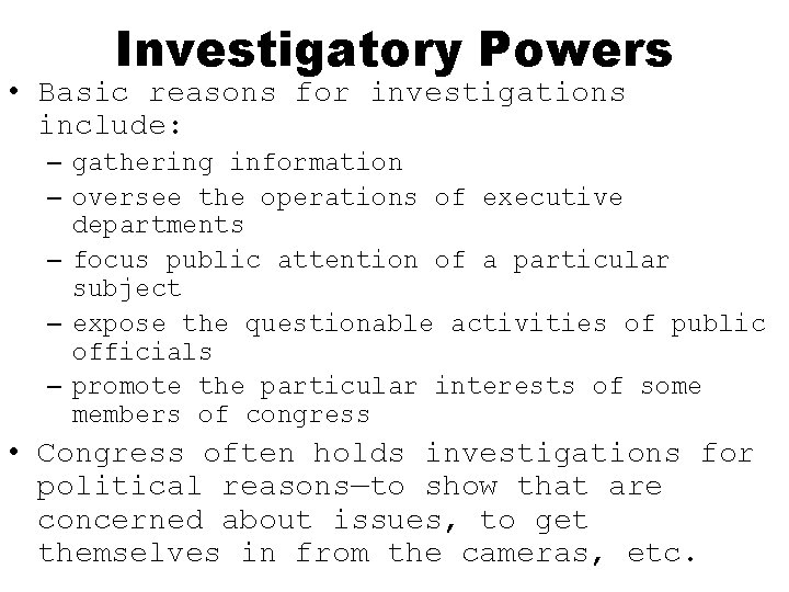 Investigatory Powers • Basic reasons for investigations include: – gathering information – oversee the