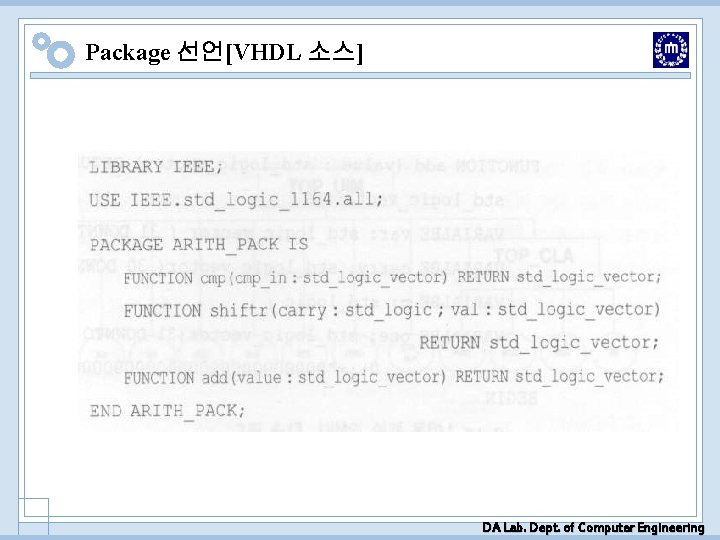 Package 선언[VHDL 소스] DA Lab. Dept. of Computer Engineering