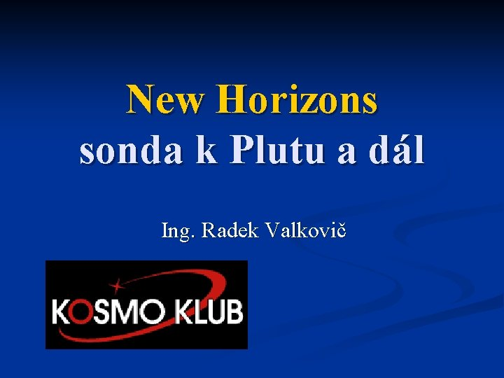 New Horizons sonda k Plutu a dál Ing. Radek Valkovič
