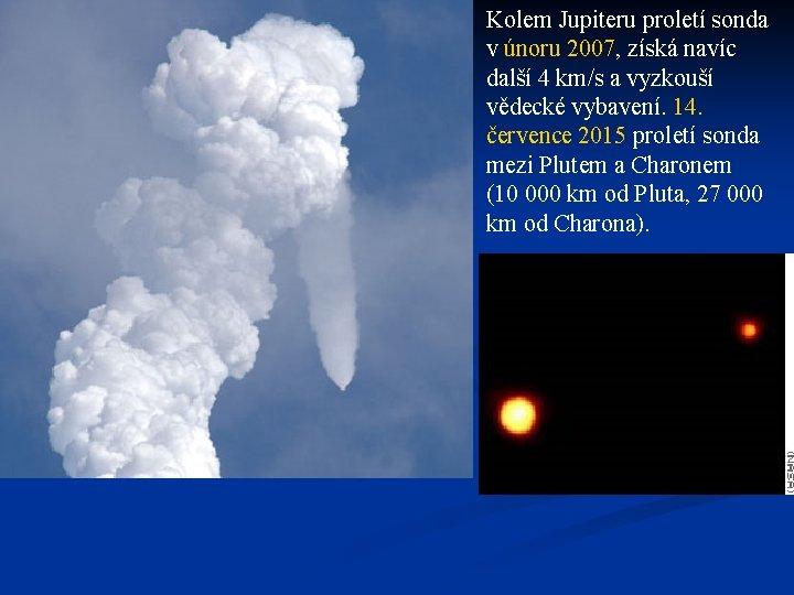 Kolem Jupiteru proletí sonda v únoru 2007, získá navíc další 4 km/s a vyzkouší