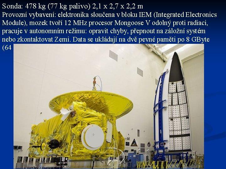Sonda: 478 kg (77 kg palivo) 2, 1 x 2, 7 x 2, 2