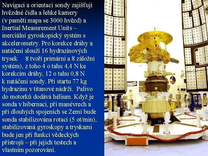 Navigaci a orientaci sondy zajišťují hvězdné čidla a lehké kamery (v paměti mapa se