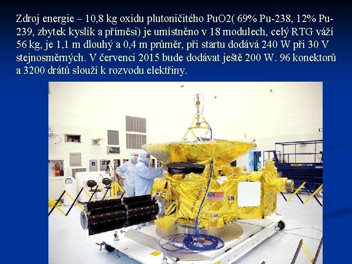 Zdroj energie – 10, 8 kg oxidu plutoničitého Pu. O 2( 69% Pu-238, 12%