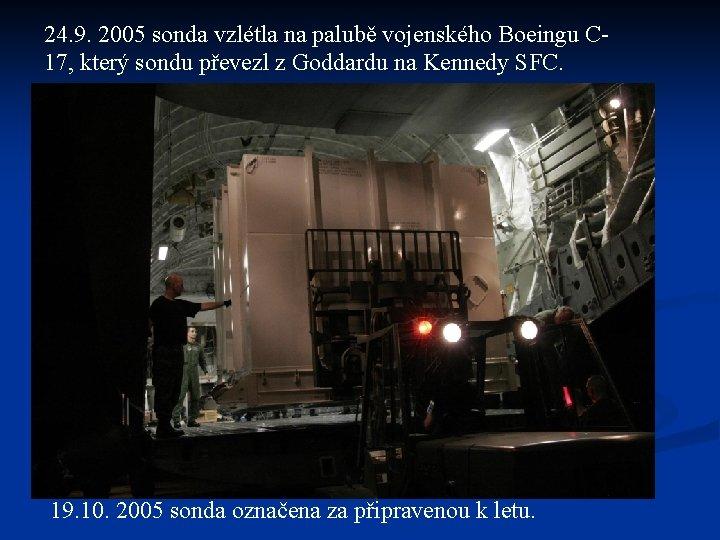 24. 9. 2005 sonda vzlétla na palubě vojenského Boeingu C 17, který sondu převezl