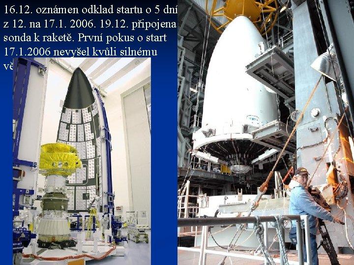 16. 12. oznámen odklad startu o 5 dní z 12. na 17. 1. 2006.