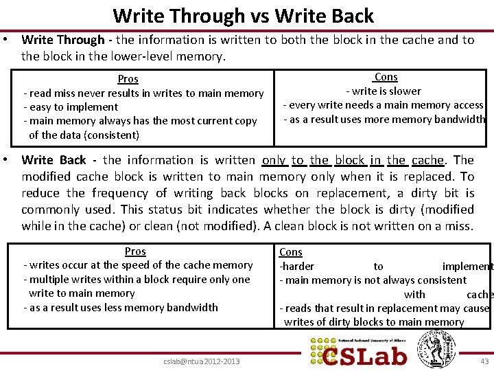 Write Through vs Write Back • Write Through - the information is written to