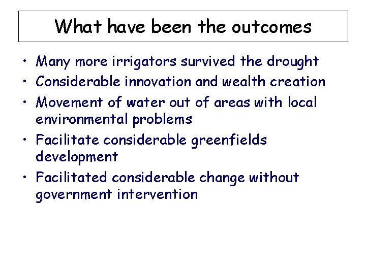 What have been the outcomes • Many more irrigators survived the drought • Considerable